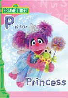 """Cover image for Sesame Street. """"P"""" is for princess [videorecording DVD]"""