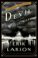 The Devil in the White City: A Saga of Magic & Murder at the Fair that Changed America