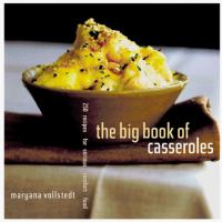 The Big Book of Casseroles : 250 Recipes for Serious Comfort Food