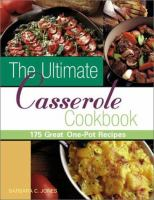 The Ultimate Casserole Cookbook : 175 Great One-Dish Recipes