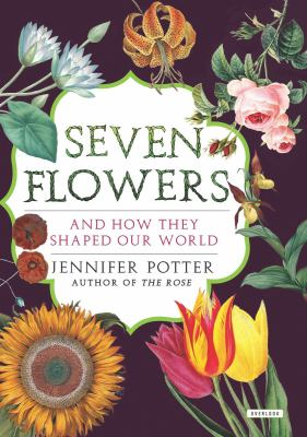 Seven Flowers and How They Shaped Our World book cover