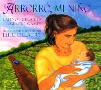 Arrorró, mi niño : Latino lullabies and gentle games