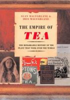 The Empire of Tea: The Remarkable History of the Plant that Took Over the World