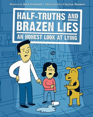 Half-truths and brazen lies : an honest look at lying
