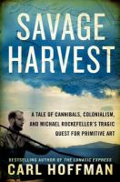 Savage Harvest: A Tale of Cannibals, Colonialism, and Michael Rockefeller's Quest for Primitive Art