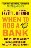 When to Rob a Bank: And 131 More Warped Suggestions and Well-Intended Rants