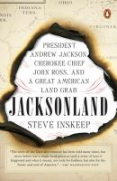 Jacksonland: President Andrew Jackson, Cherokee Chief John Ross, and a Great American Land Grab
