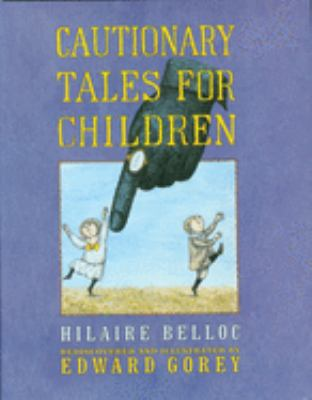 Cover Art: Cautionary Tales for Children by Hilaire Belloc, Illus. by Edward Gorey