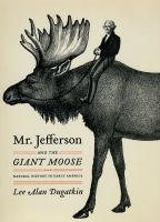 Mr. Jefferson and the giant moose : natural history in early America -