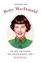 Looking for Betty MacDonald: The Egg, The Plague, Mrs. Piggle Wiggle, and I