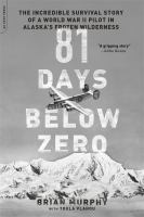 81 Days Below Zero: The Incredible Survival Story of a World War II Pilot in Alaska's Frozen Wilderness