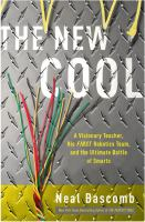 The New Cool: A Visionary Teacher, His First Robotics Team....