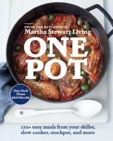 One Pot: 120+ Easy Recipes for Your Stockpot, Skillet, Slow Cooker, & More