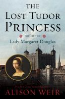 Lost Tudor Princess: the Life of Lady Margaret Douglas