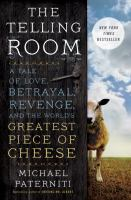 The Telling Room: A Tale of Love, Betrayal, Revenge and the World's Greatest Piece of Cheese