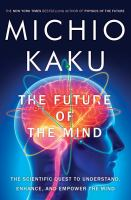 The Future of the Mind: The Scientific Quest to Understand, Enhance & Empower the Mind