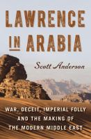 Lawrence in Arabia: War, Deciet, Folly, & the Making of the Modern Middle East