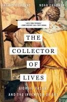 Collector of Lives: Giorgio Vasari and the Invention of Art