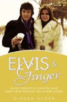 Elvis and Ginger: Elvis Presley's Finacee and Last Love Finally Tells Her Story