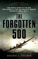 Forgotten 500:The Untold Story of the Men Who Risked All for the Greatest Rescue Mission of World War II