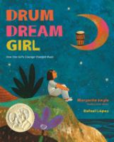 Book Cover: 'The Drum Dream Girl: How One Girl's Courage Changed Music' by Illustrated by Rafael L?pez and written by Margarita Engle