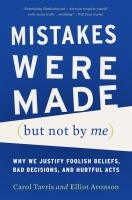 Mistakes Were Made (But Not be Me): Why We Justify Foolish Beliefs, Bad Decisions, and Hurtful Acts