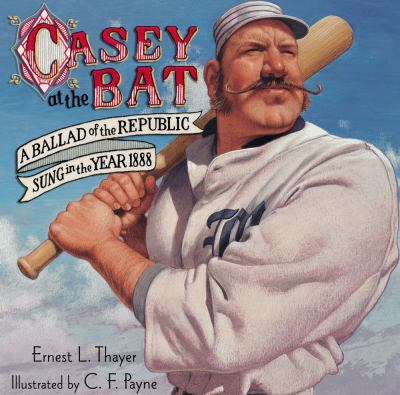 Cover Art: Casey at the Bat by E. L. Thayer: Illus. by C. F. Payne