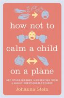 How Not to Calm a Child on a Plane and Other Lessons in Parenting from a Highly Questionable Source