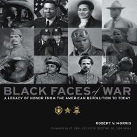 Black Faces of War: A Legacy of Honor from the American Revolution to Today