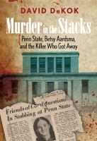 Murder in the Stacks: Penn State, Betsy Aardsma, & the Killer that Got Away