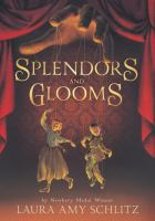 Book Cover: 'Splendors and Glooms' by Laura Amy Schlitz