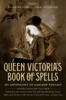 Queen Victoria's book of spells : an anthology of gaslamp fantasy -