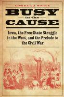 Busy in the Cause: Iowa, the Free State Struggle in the West, and the Prelude to the Civil War
