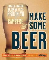 Make Some Beer: Small-Batch Recipes from Brooklyn to Bamburg