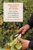 Earth Knows My Name: Food, Culture, and Sustainability in the Gardens of Ethnic Americans