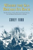 Where the Sea Breaks Its Back: The Epic Story-George Seller & the Russian Exploration of Alaska