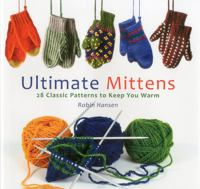 Ultimate Mittens: 28 Classic Knitting Patterns to Keep You Warm