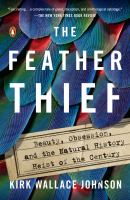 Feather Thief: Beauty, Obsession, and the Natural Heist of the Century