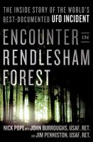 Encounter in Rendlesham Forest : the inside story of the world's best-documented UFO incident -