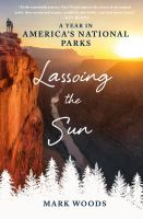 Lassoing the Sun: A Year in America's National Parks