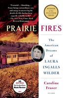 Prairie Fires:The American Dreams of Laura Ingalls Wilder