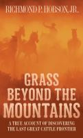 Grass Beyond Mountains: Discovering the Last Great Cattle Frontier