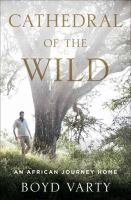In the Cathedral of the Wild: An African Journey Home