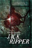 The Autobiography of Jack the Ripper: In His Own Words...