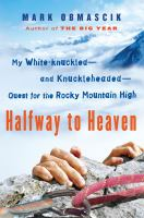 Halfway to Heaven: My White-Knuckled and Knuckleheaded Quest for the Rocky Mountain High