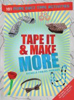 Tape It & Make More: 101 Duct Tape Activities