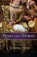 Roses have thorns : a novel of Elizabeth I -