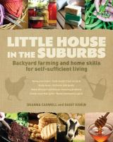 Little House in the Suburbs: Backyard Farming & Home Skills...