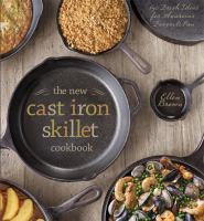 The New Cast Iron Skillet Cookbook: 150 Fresh Ideas from America's Favorite Pan