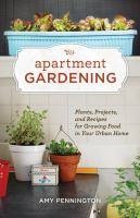 Apartment Gardening: Plants, Projects, & Recipes...